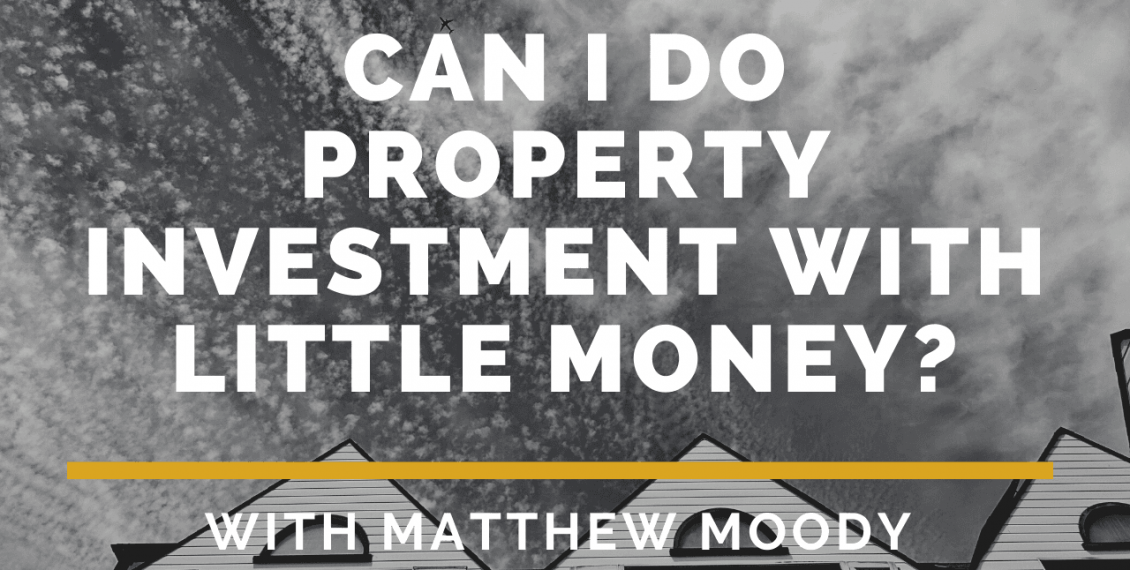 Can I do Property Investment with LITTLE Money?